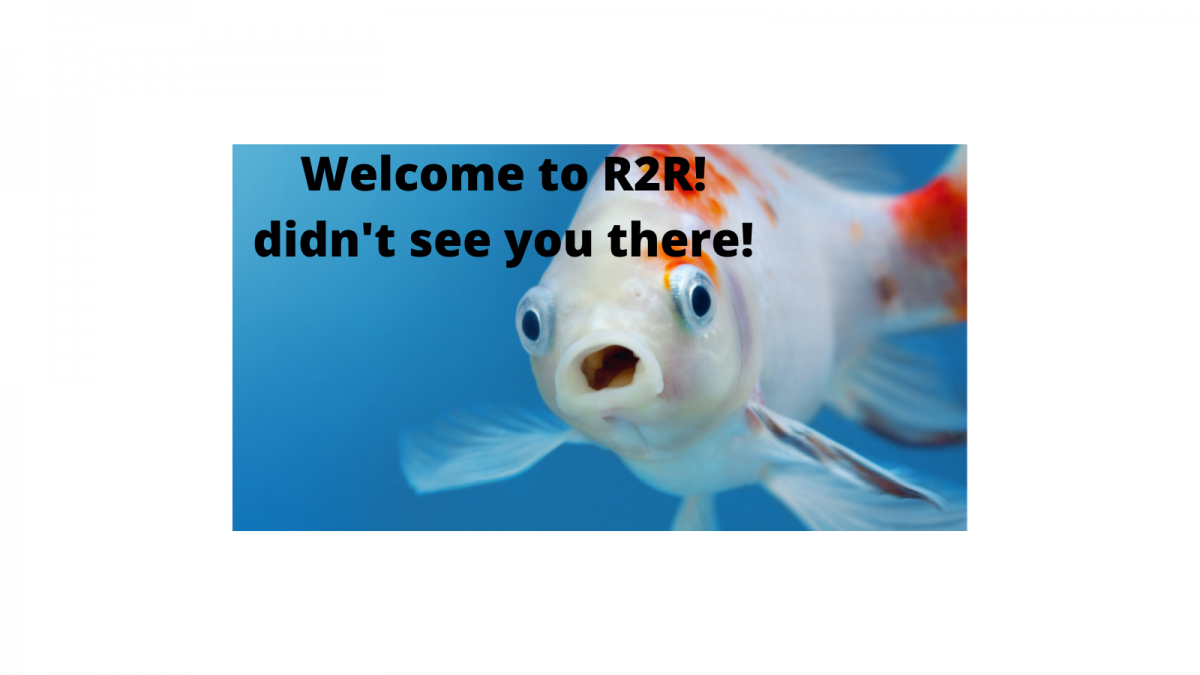 Welcome to R2R! didn't see you there!.png
